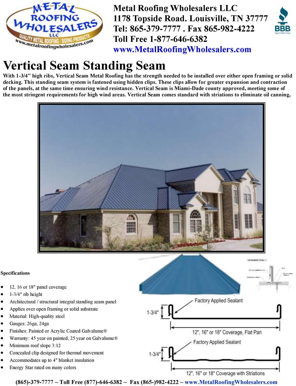 Vertical Seam is Miami-Dade county approved, meeting some of the most stringent requirements for high wind areas.