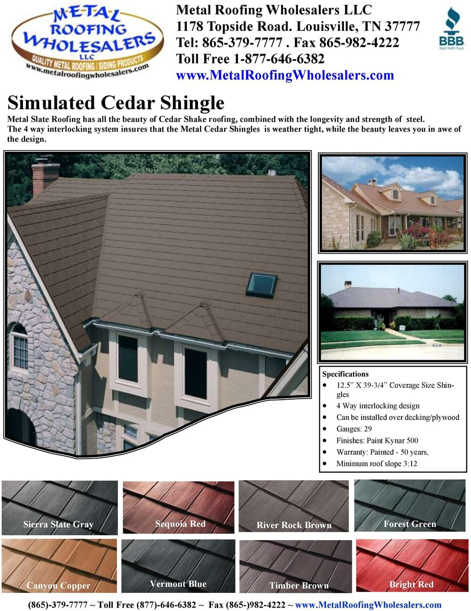 5 X 39-3/4 Coverage Size Shingles 4 Way interlocking design Can be installed over decking/plywood Gauges: 29 Finishes: Paint Kynar 500 Warranty: Painted - 50