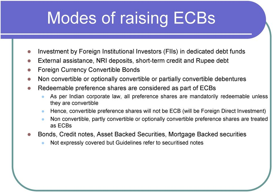 preference shares are mandatorily redeemable unless they are convertible Hence, convertible preference shares will not be ECB (will be Foreign Direct Investment) Non convertible, partly