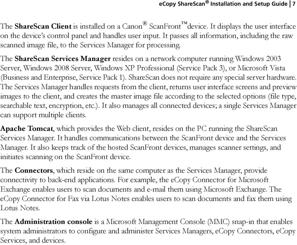 The ShareScan Services Manager resides on a network computer running Windows 2003 Server, Windows 2008 Server, Windows XP Professional (Service Pack 3), or Microsoft Vista (Business and Enterprise,