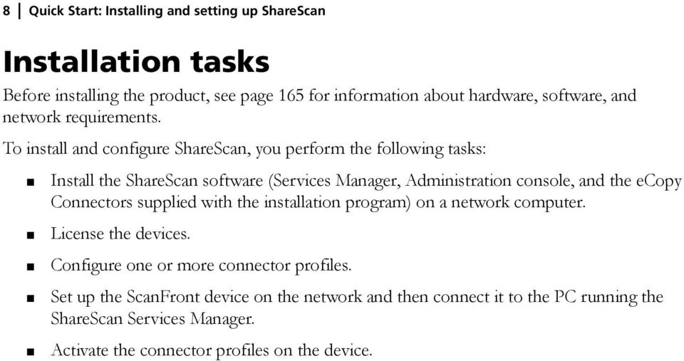 To install and configure ShareScan, you perform the following tasks: Install the ShareScan software (Services Manager, Administration console, and the ecopy