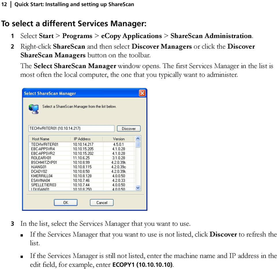 The first Services Manager in the list is most often the local computer, the one that you typically want to administer. 3 In the list, select the Services Manager that you want to use.