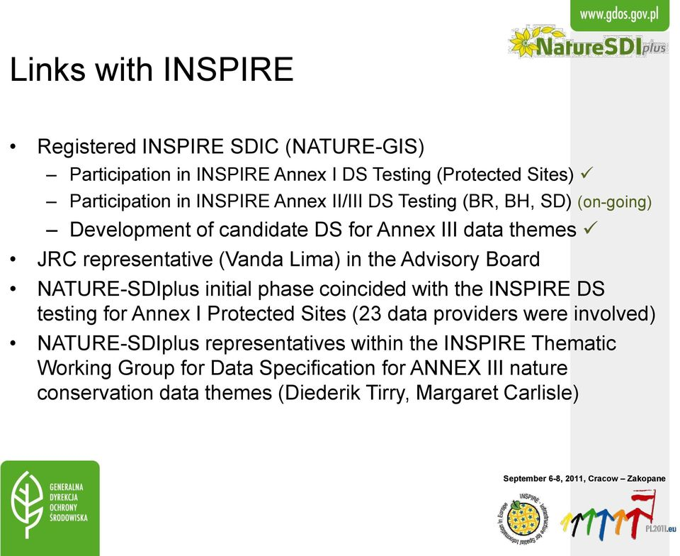 NATURE-SDIplus initial phase coincided with the INSPIRE DS testing for Annex I Protected Sites (23 data providers were involved) NATURE-SDIplus