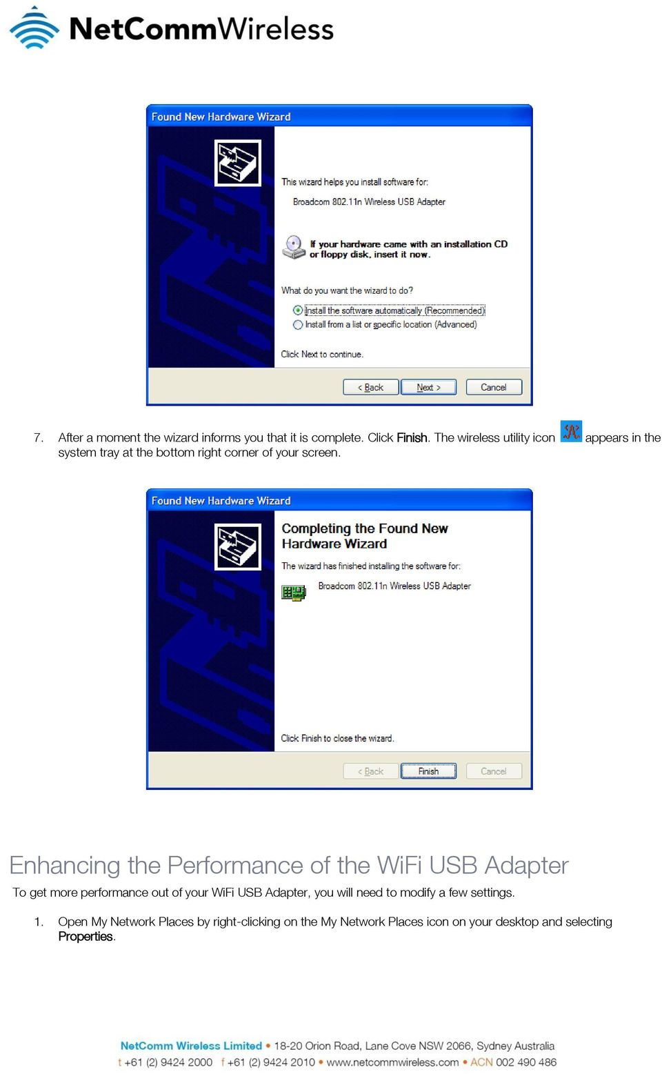 Enhancing the Performance of the WiFi USB Adapter To get more performance out of your WiFi USB Adapter, you