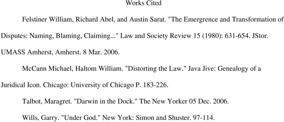 "JStor. UMASS Amherst, Amherst. 8 Mar. 2006. McCann Michael, Haltom William. ""Distorting the Law."
