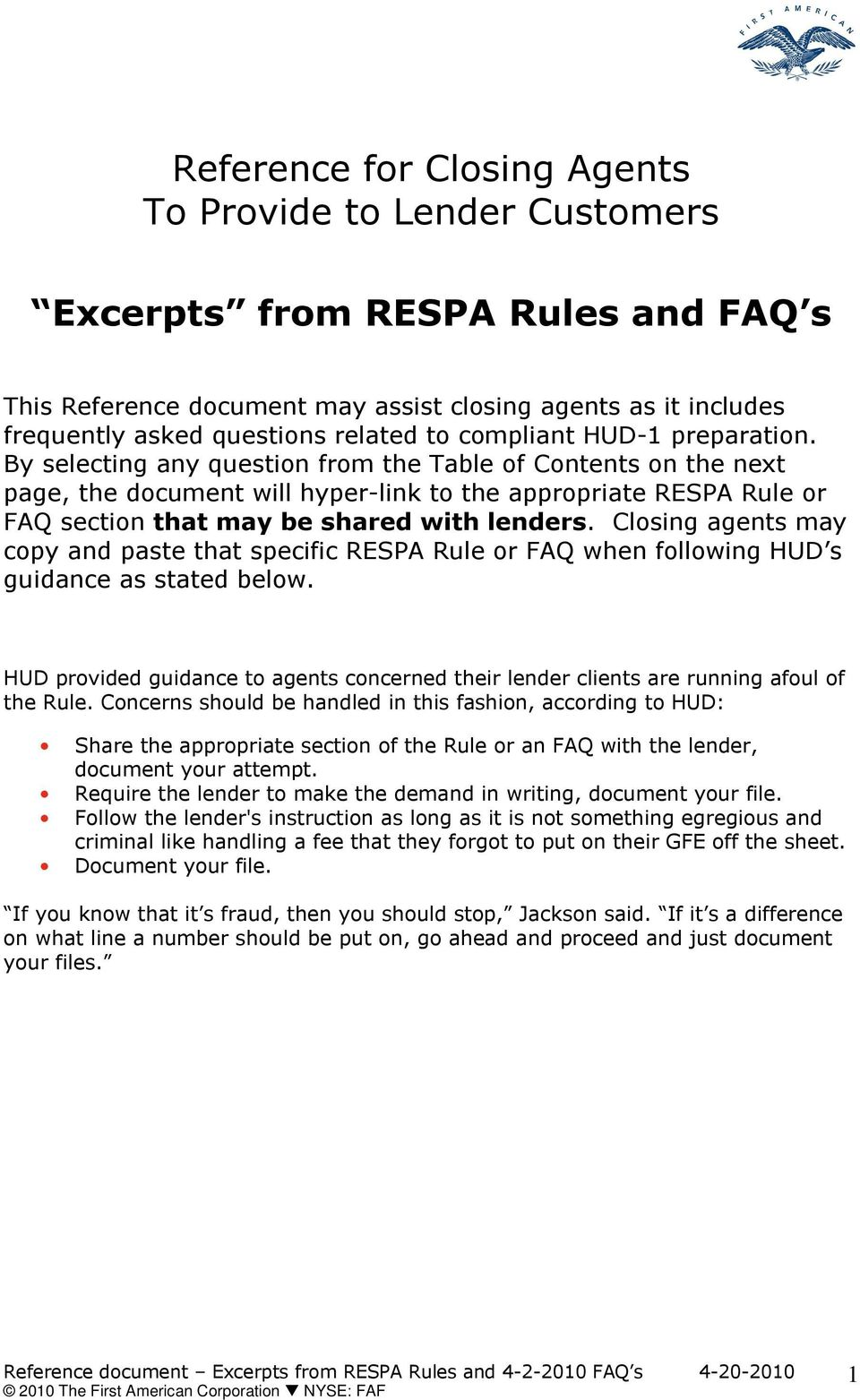 By selecting any question from the Table of Contents on the next page, the document will hyper-link to the appropriate RESPA Rule or FAQ section that may be shared with lenders.
