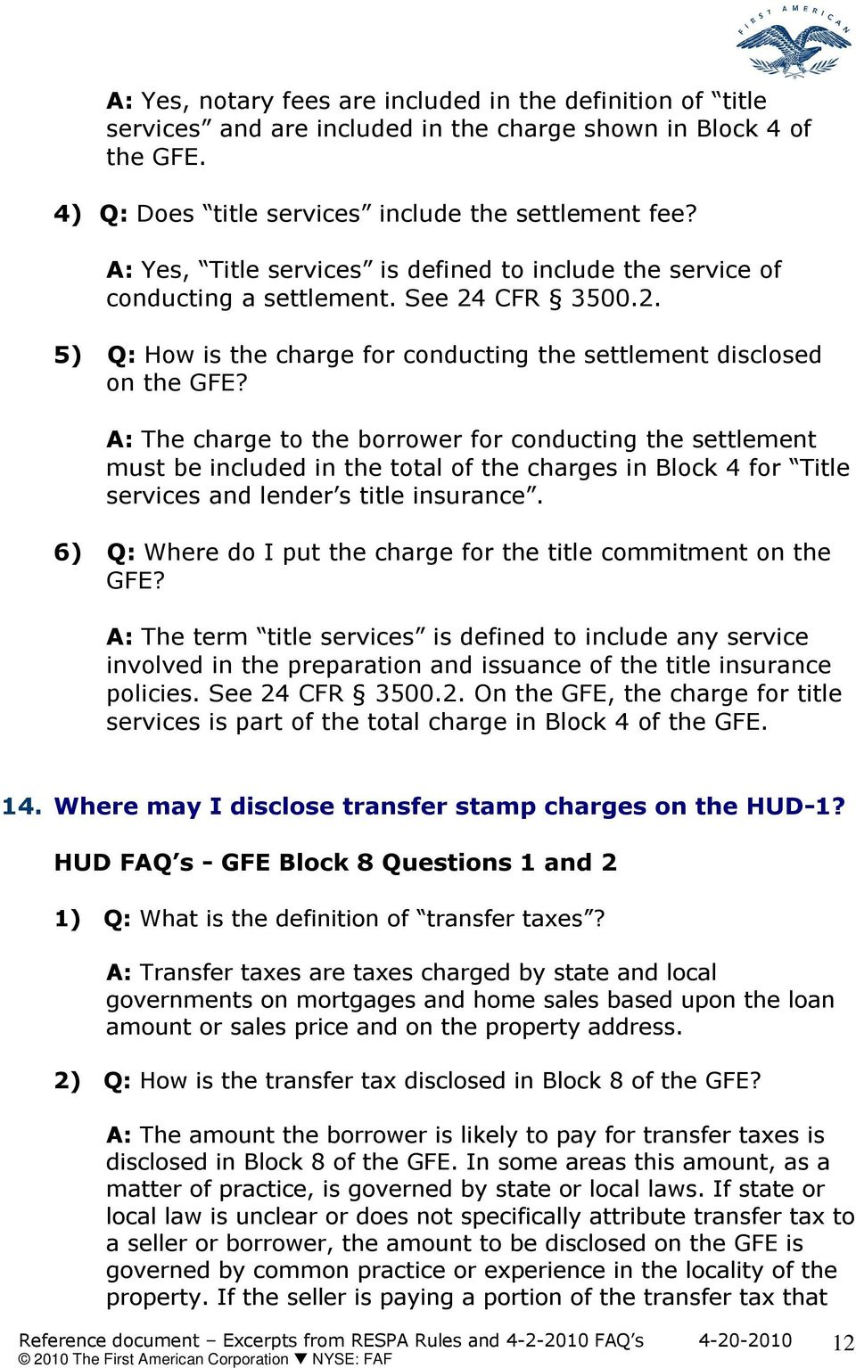 A: The charge to the borrower for conducting the settlement must be included in the total of the charges in Block 4 for Title services and lender s title insurance.