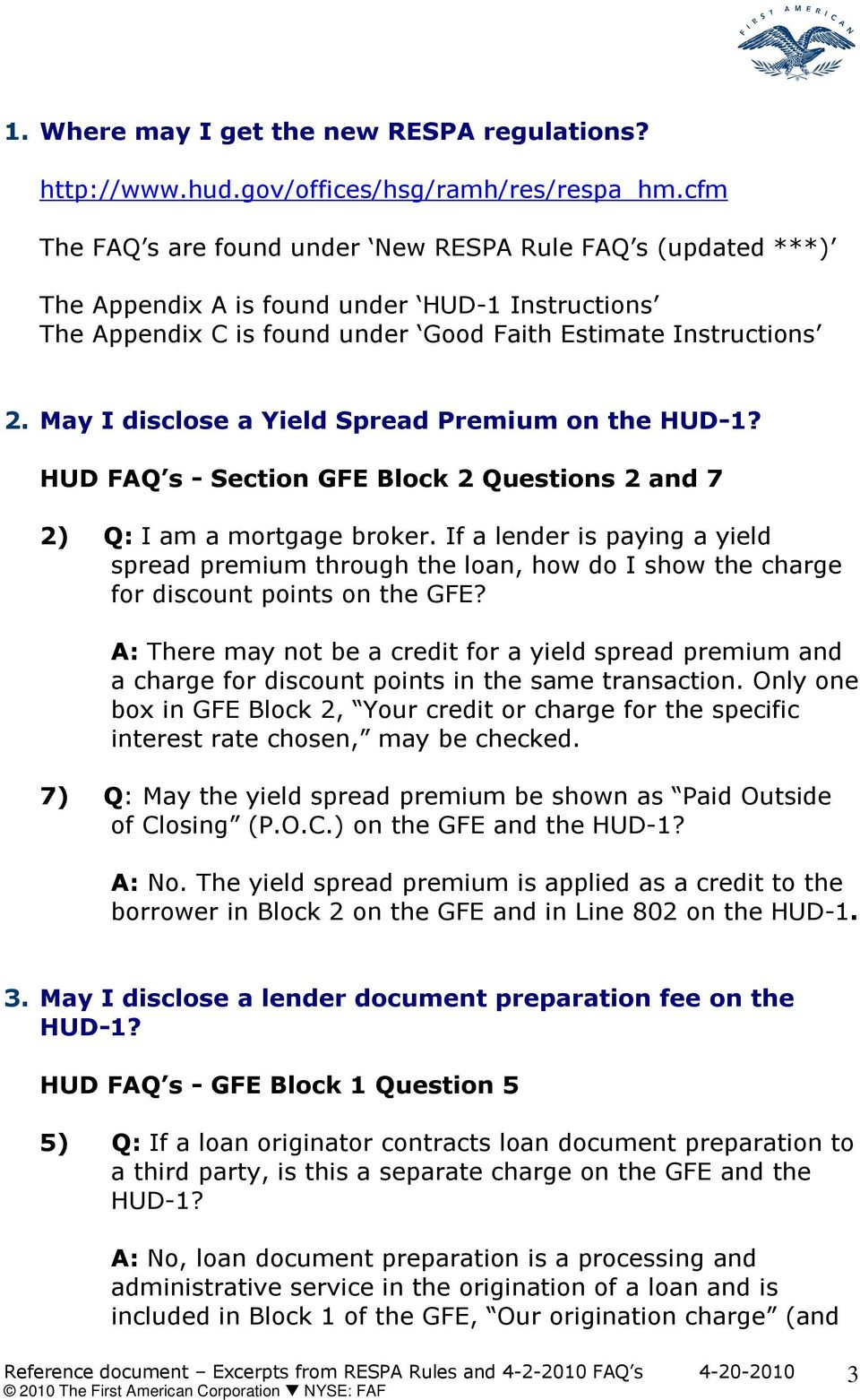 May I disclose a Yield Spread Premium on the HUD-1? HUD FAQ s - Section GFE Block 2 Questions 2 and 7 2) Q: I am a mortgage broker.