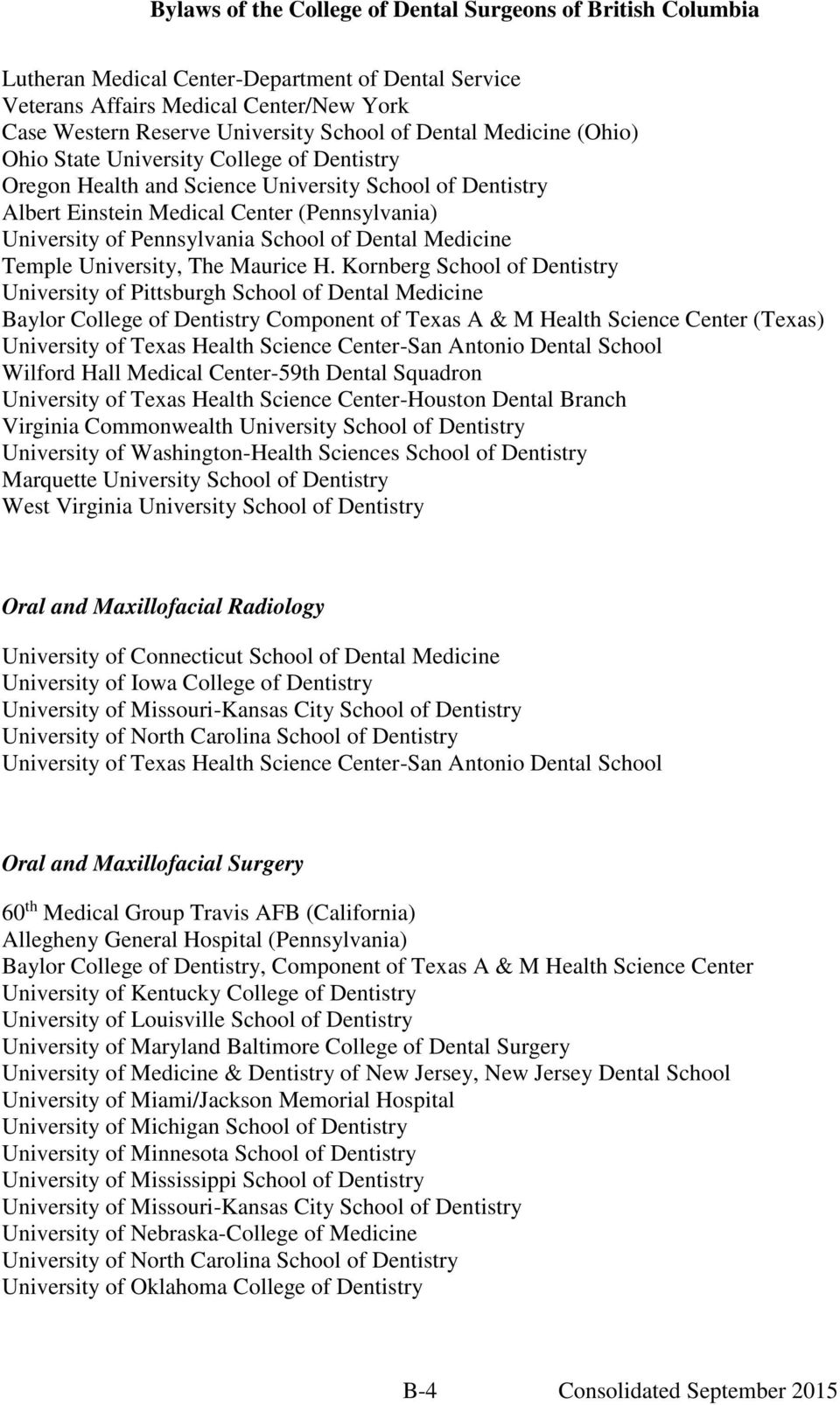 Kornberg School of Dentistry University of Pittsburgh School of Dental Medicine Baylor College of Dentistry Component of Texas A & M Health Science Center (Texas) University of Texas Health Science