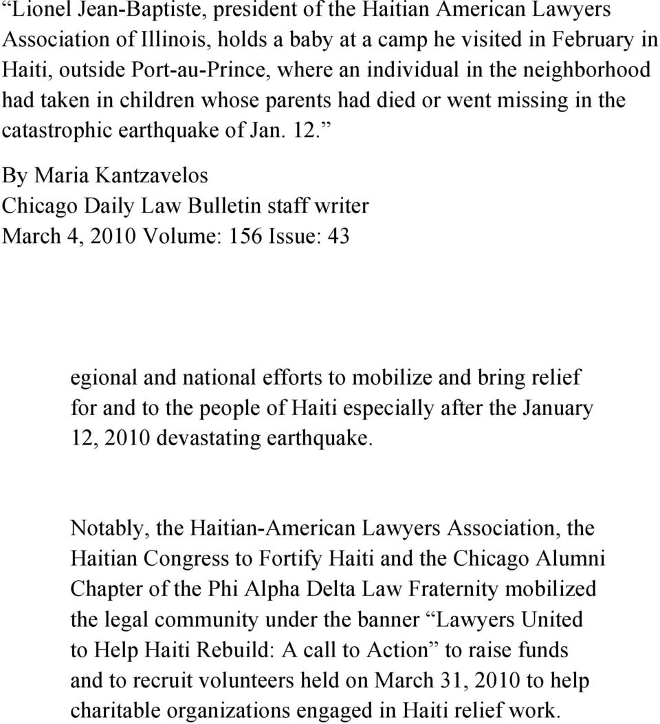 By Maria Kantzavelos Chicago Daily Law Bulletin staff writer March 4, 2010 Volume: 156 Issue: 43 egional and national efforts to mobilize and bring relief for and to the people of Haiti especially