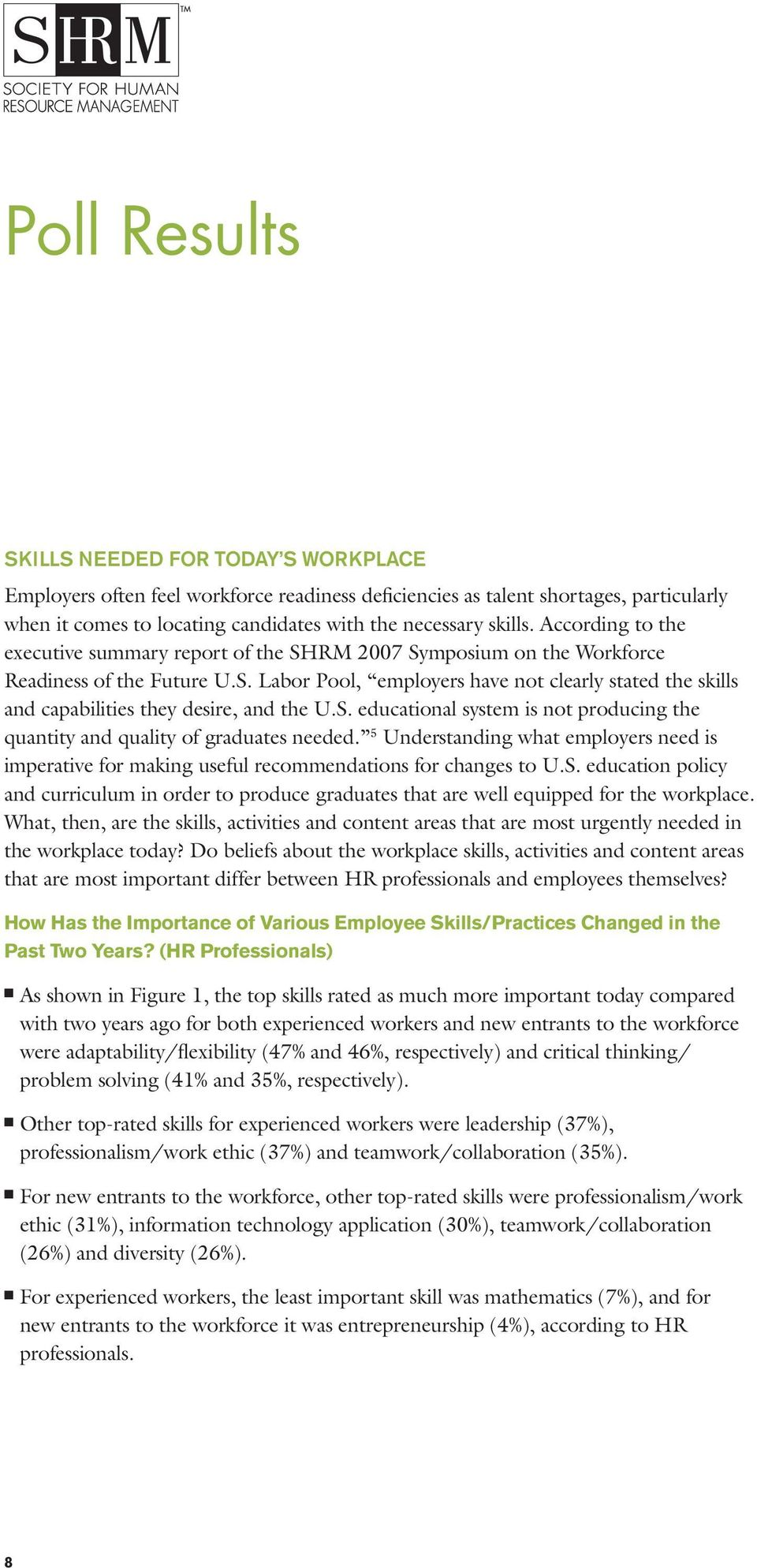 S. educational system is not producing the quan tity and quality of graduates needed. 5 Understanding what employers need is imperative for making useful recommendations for changes to U.S. education policy and curriculum in order to produce graduates that are well equipped for the workplace.