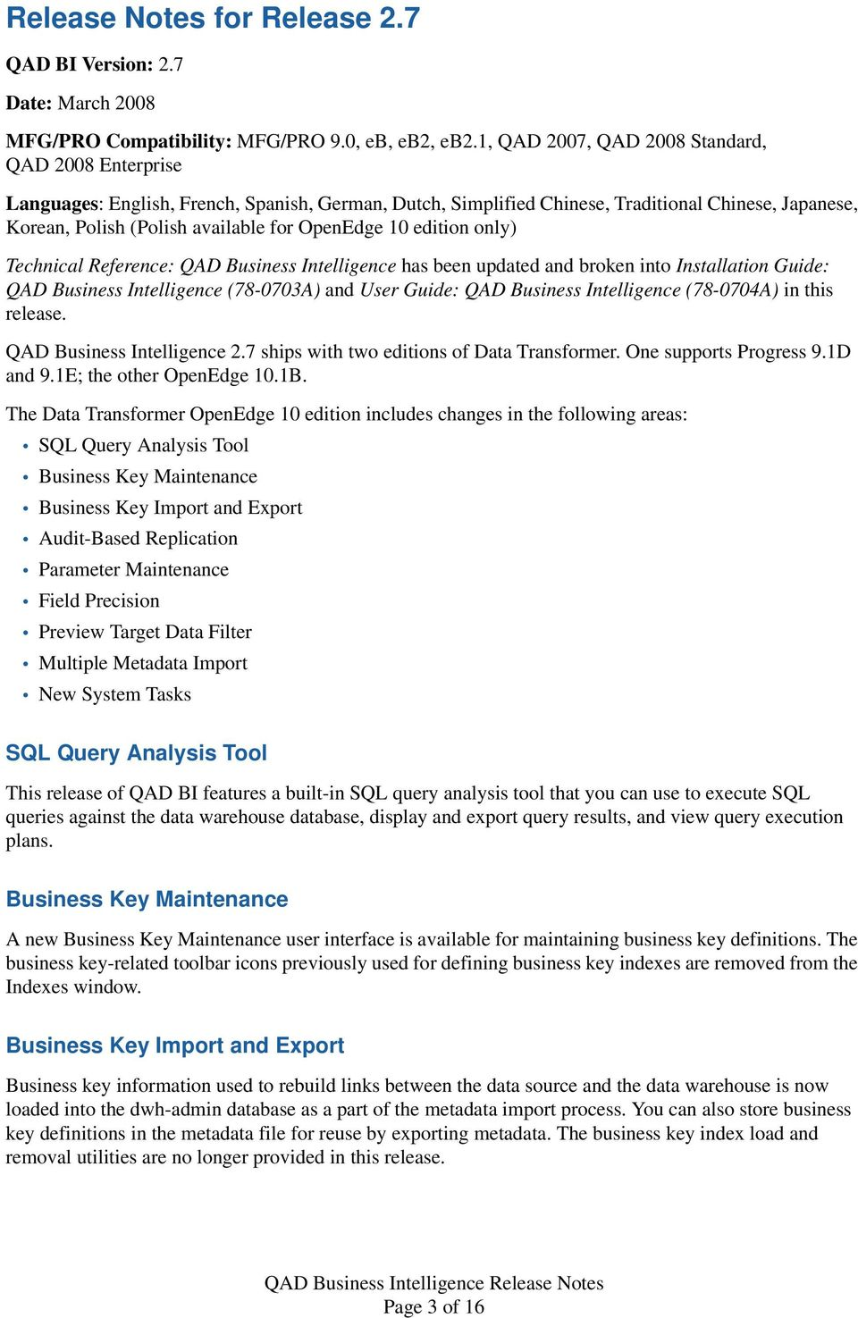 OpenEdge 10 edition only) Technical Reference: QAD Business Intelligence has been updated and broken into Installation Guide: QAD Business Intelligence (78-0703A) and User Guide: QAD Business