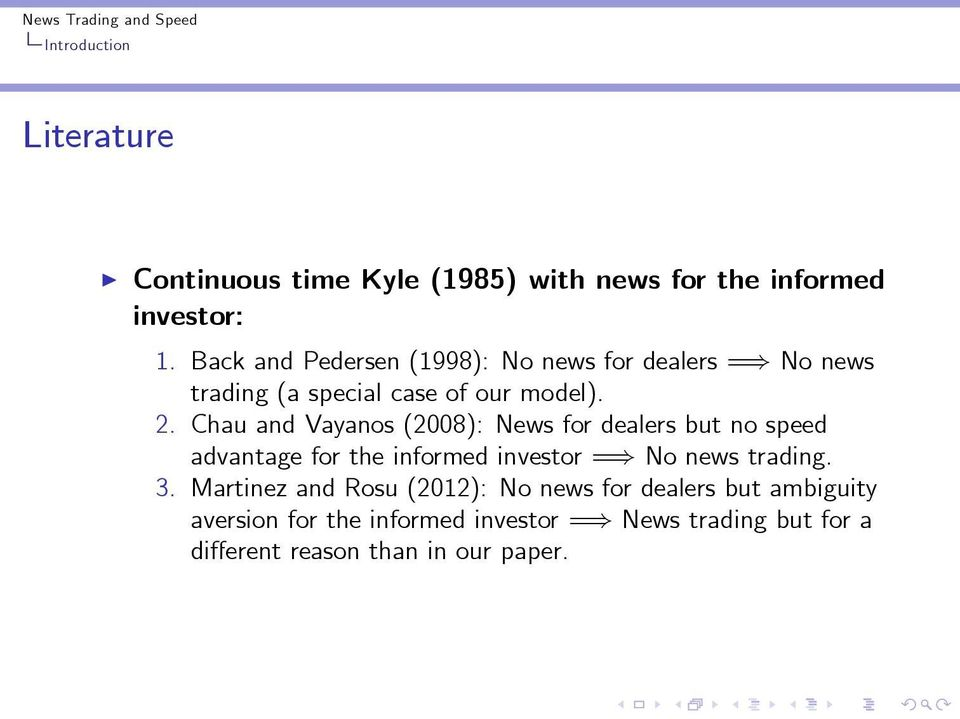 Chau and Vayanos (2008): News for dealers but no speed advantage for the informed investor = No news trading. 3.