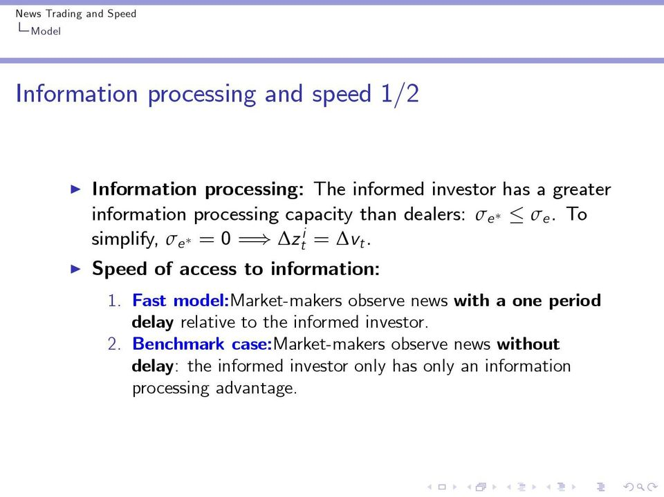 Fast model:market-makers observe news with a one period delay relative to the informed investor. 2.
