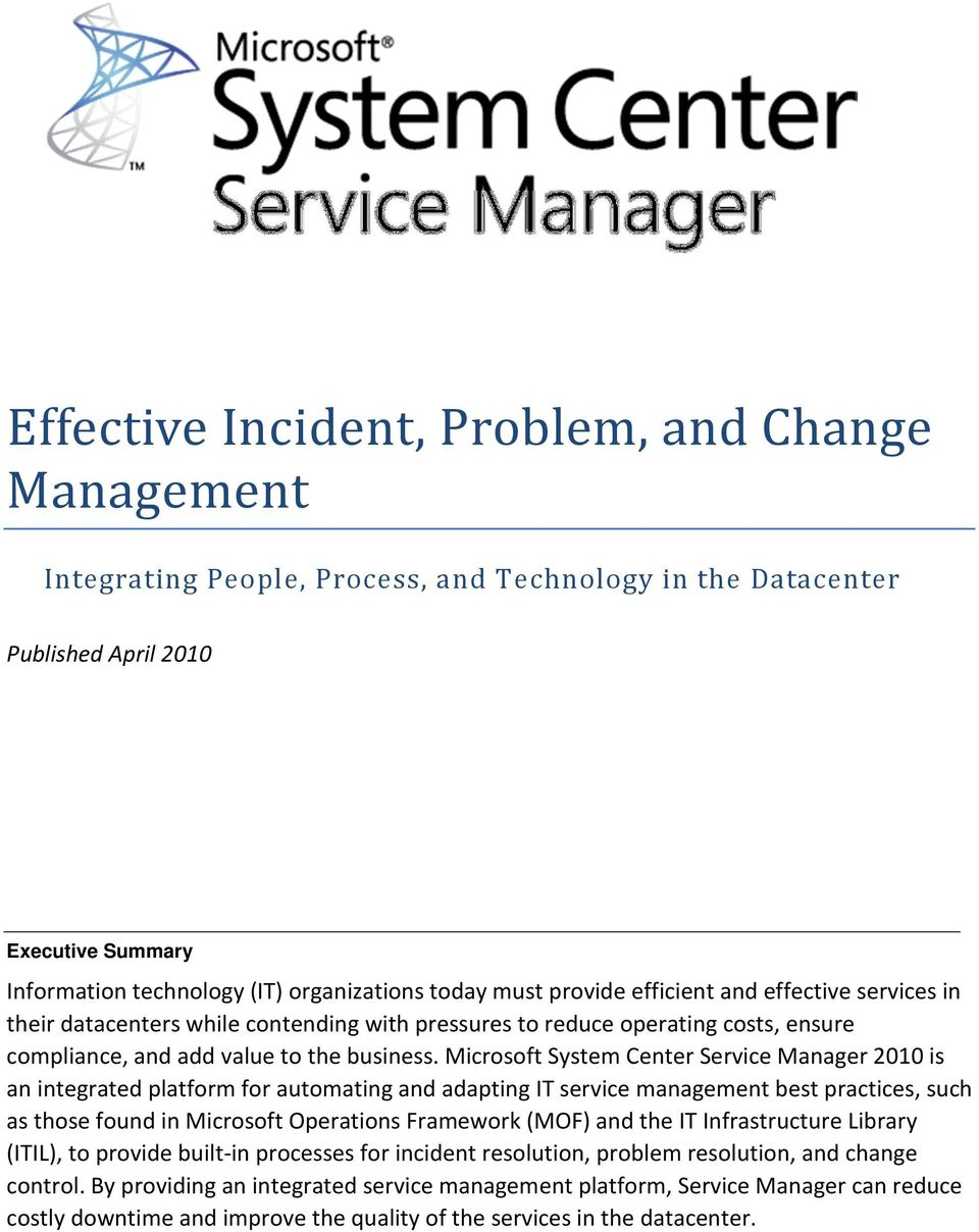 Microsoft System Center Service Manager 2010 is an integrated platform for automating and adapting IT service management best practices, such as those found in Microsoft Operations Framework (MOF)