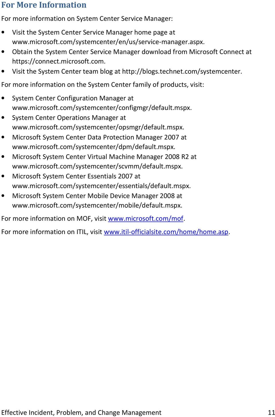 For more information on the System Center family of products, visit: System Center Configuration Manager at www.microsoft.com/systemcenter/configmgr/default.mspx.