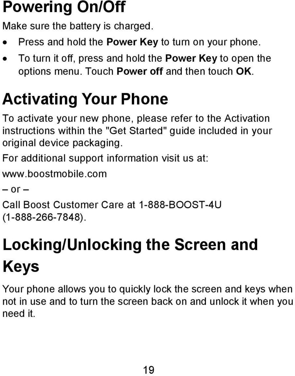 "Activating Your Phone To activate your new phone, please refer to the Activation instructions within the ""Get Started"" guide included in your original device packaging."