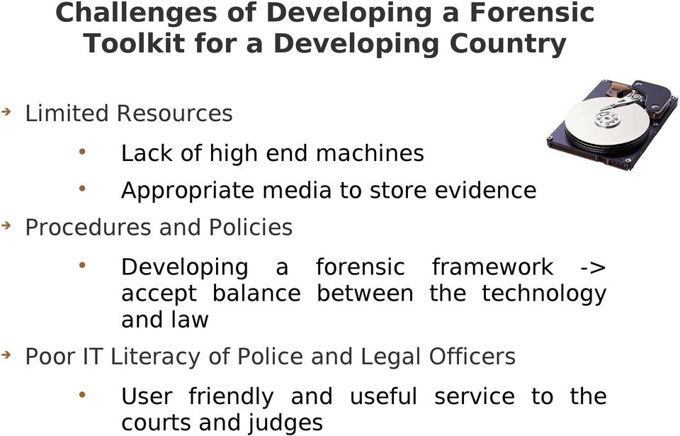 Developing a forensic framework -> accept balance between the technology and law Poor IT