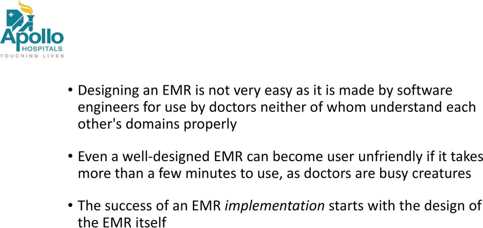 EMR can become user unfriendly if it takes more than a few minutes to use, as doctors