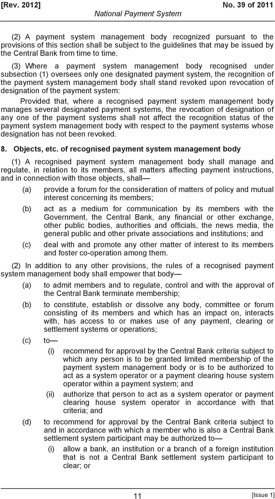 (3) Where a payment system management body recognised under subsection (1) oversees only one designated payment system, the recognition of the payment system management body shall stand revoked upon