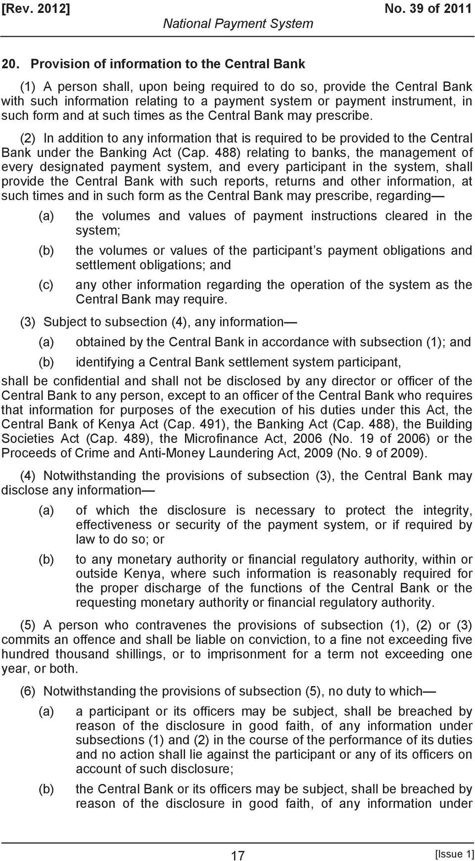 such form and at such times as the Central Bank may prescribe. (2) In addition to any information that is required to be provided to the Central Bank under the Banking Act (Cap.