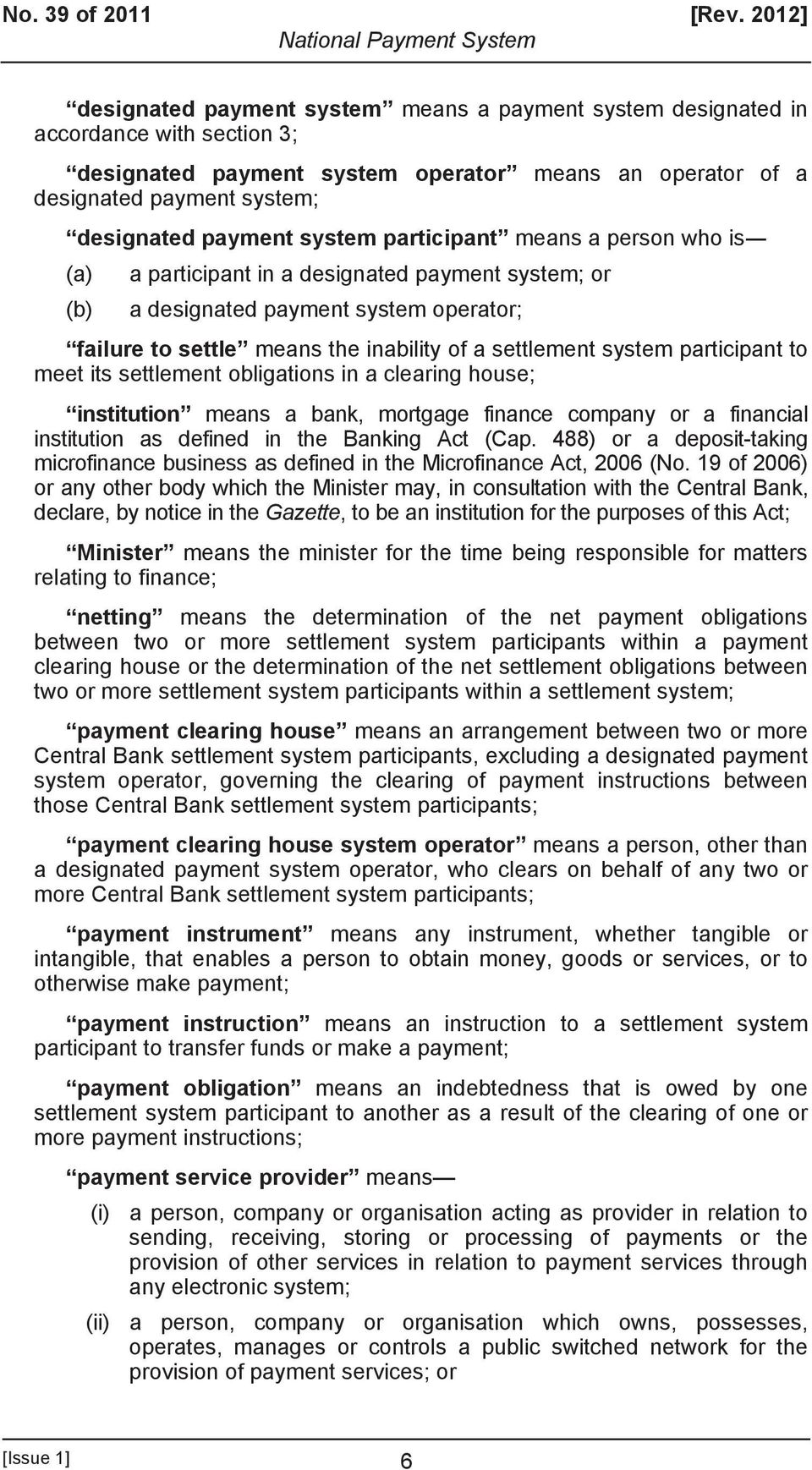 system participant means a person who is (a) a participant in a designated payment system; or (b) a designated payment system operator; failure to settle means the inability of a settlement system