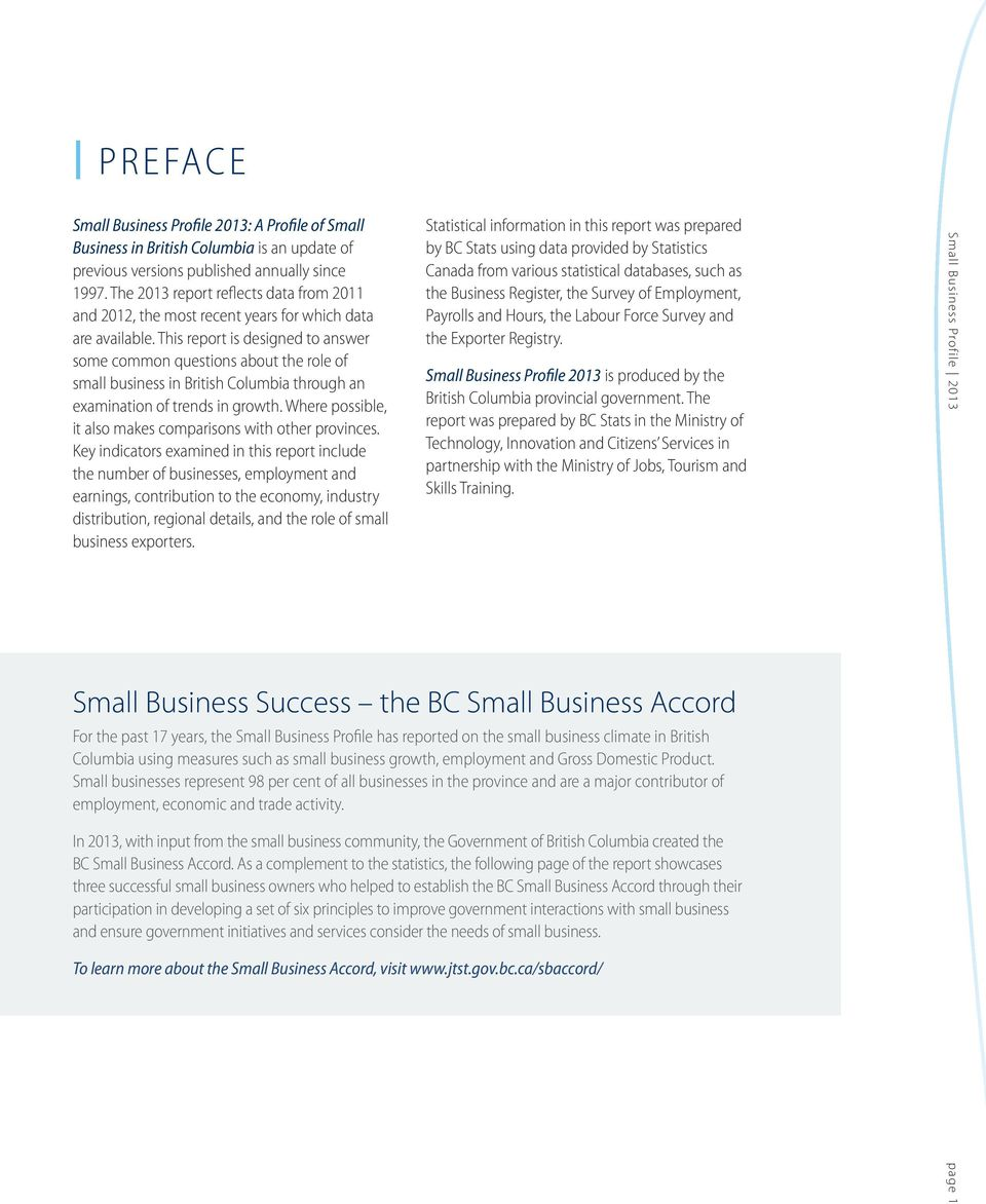 This report is designed to answer some common questions about the role of small business in British Columbia through an examination of trends in growth.