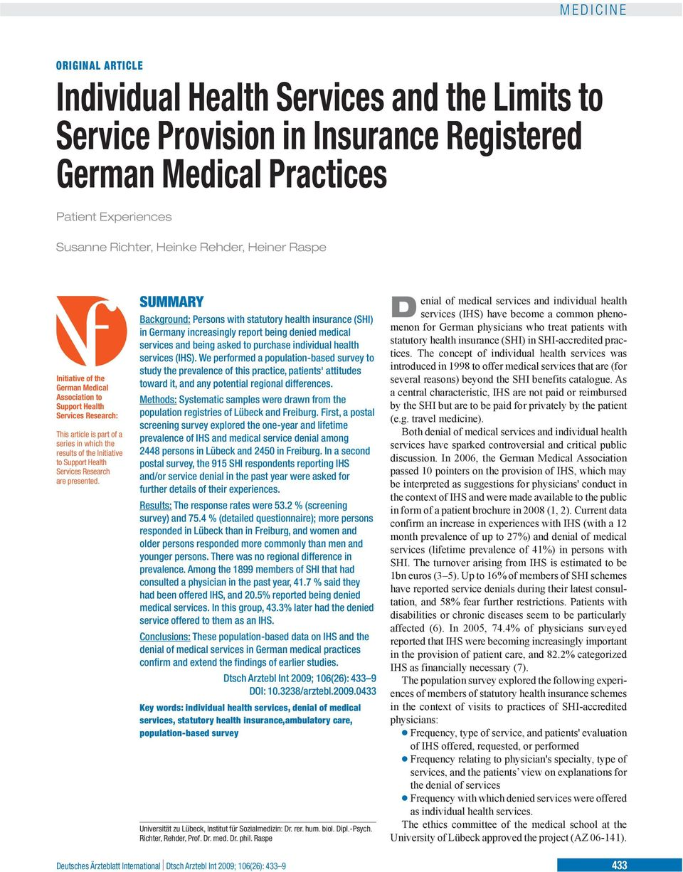 presented. SUMMARY Background: Persons with statutory health insurance (SHI) in Germany increasingly report being denied medical services and being asked to purchase individual health services (IHS).