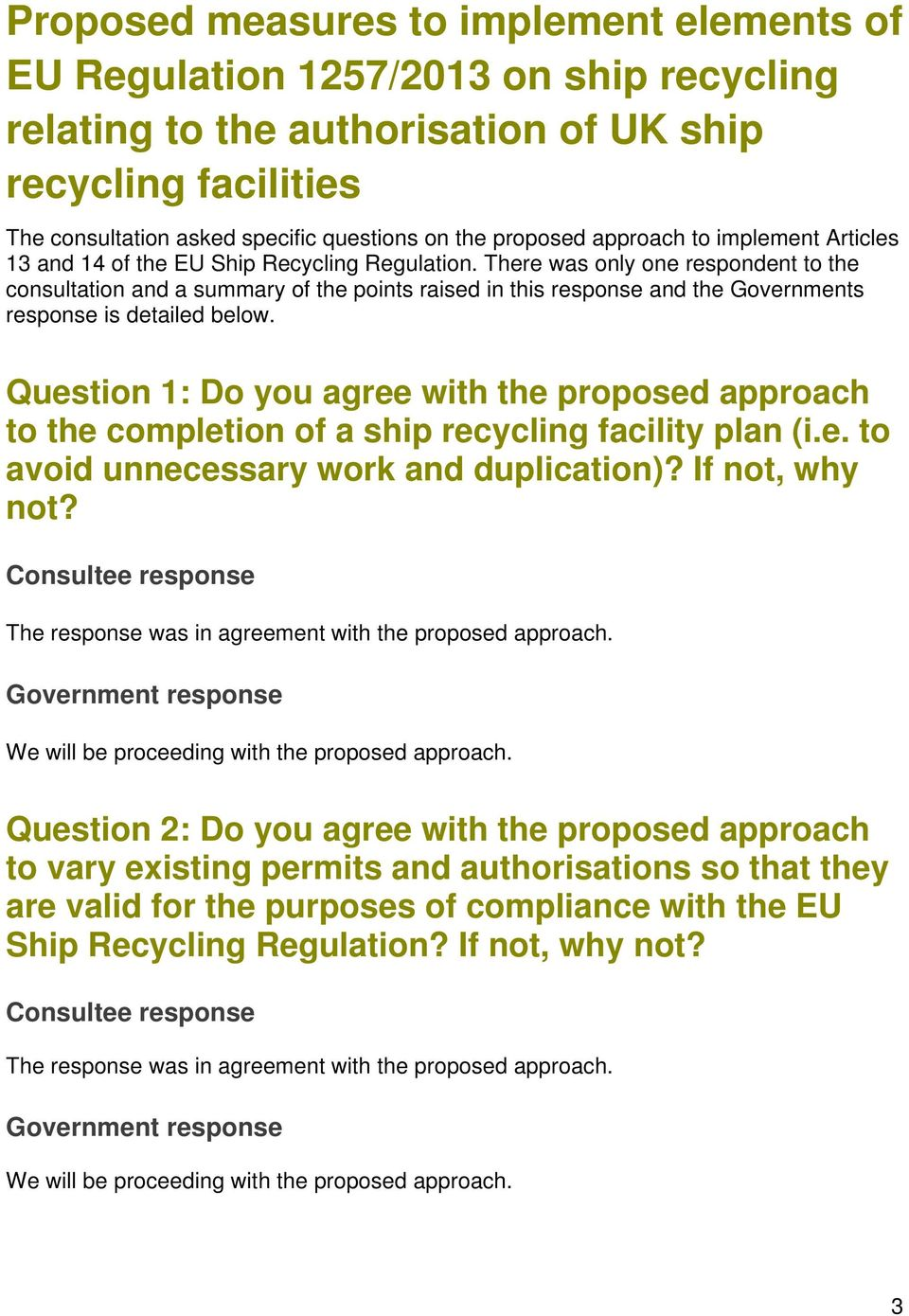 There was only one respondent to the consultation and a summary of the points raised in this response and the Governments response is detailed below.