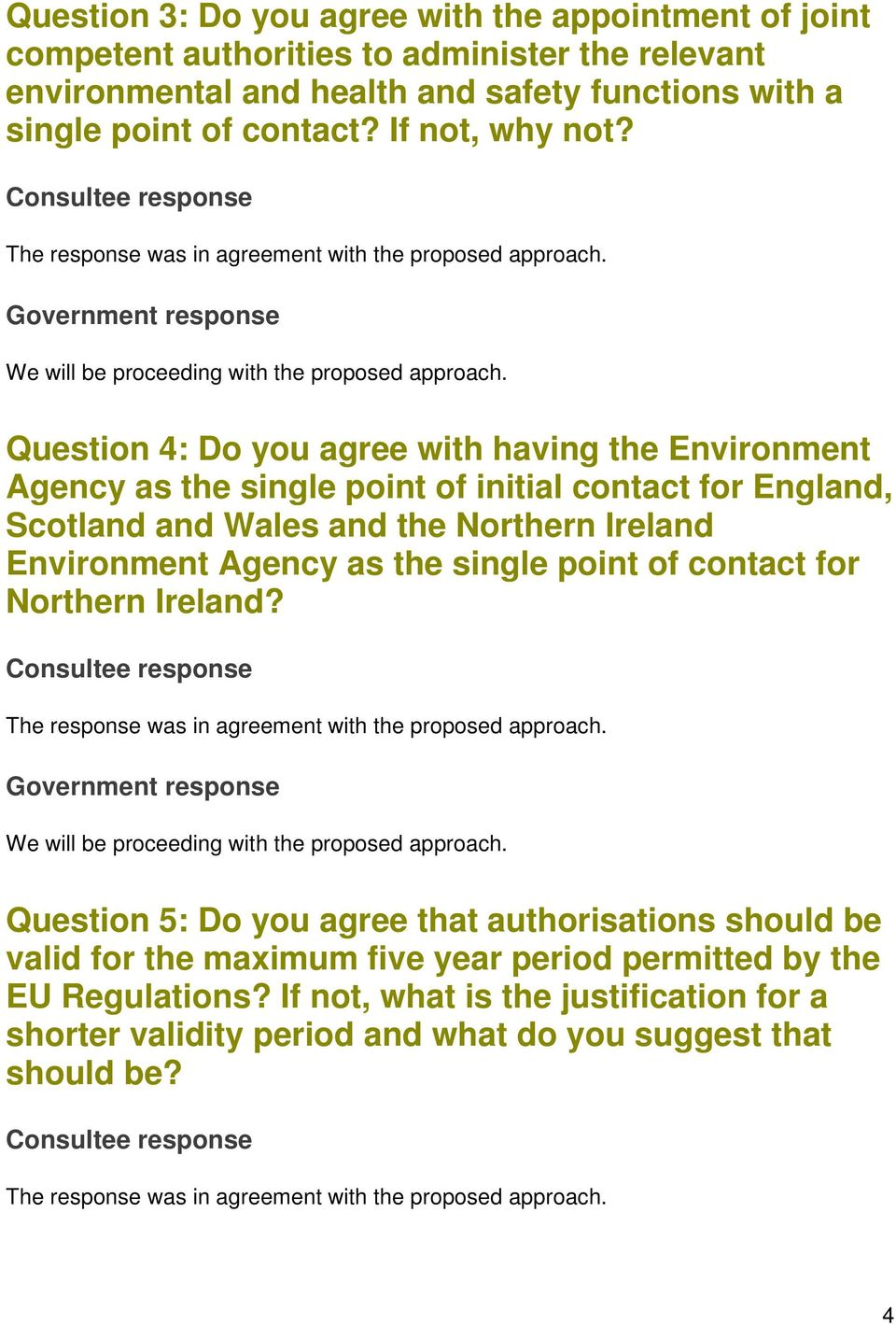 Question 4: Do you agree with having the Environment Agency as the single point of initial contact for England, Scotland and Wales and the Northern Ireland Environment Agency as the single point of