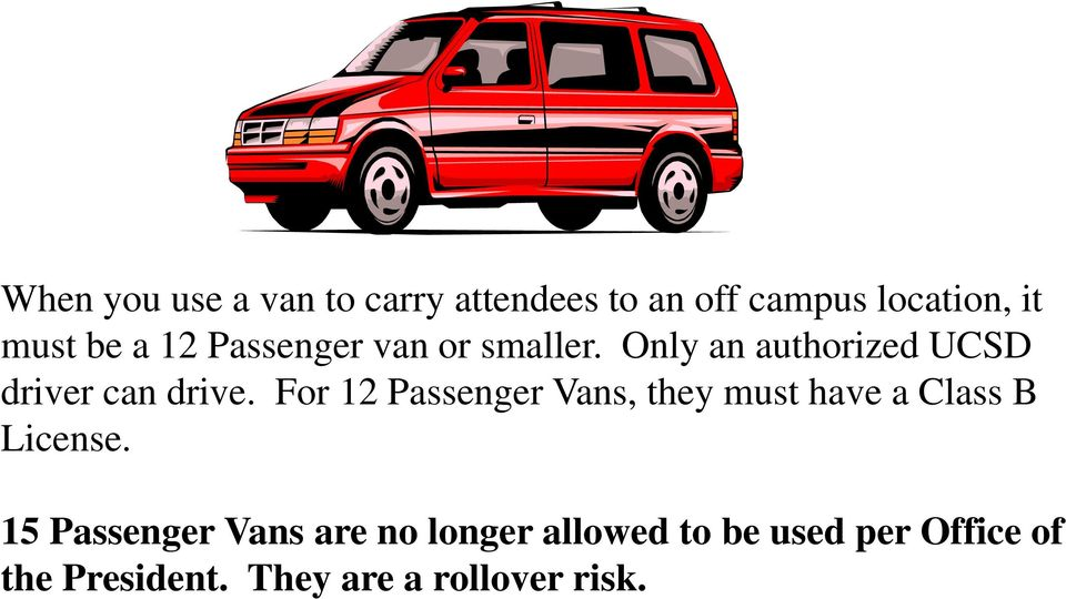 For 12 Passenger Vans, they must have a Class B License.