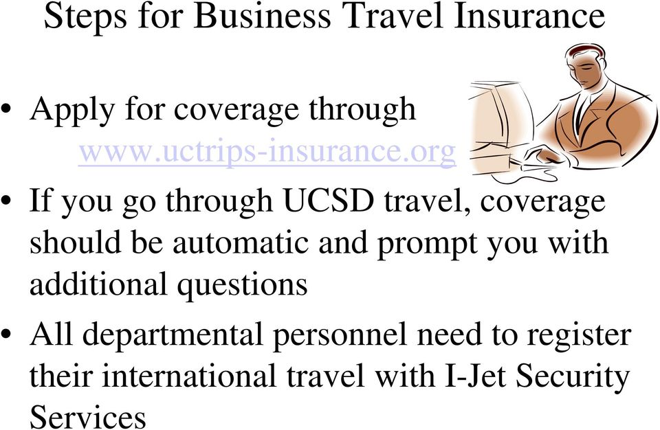 org If you go through UCSD travel, coverage should be automatic and