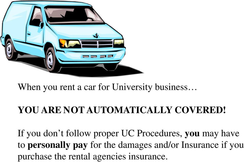 If you don t follow proper UC Procedures, you may have to