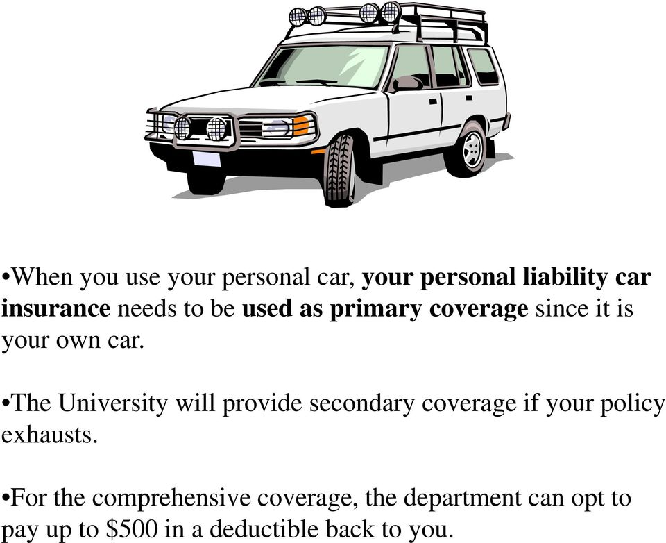 The University will provide secondary coverage if your policy exhausts.