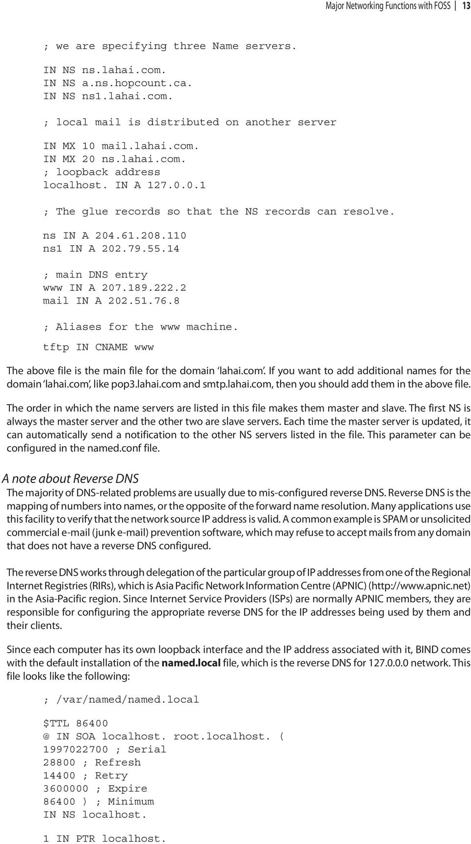 14 ; main DNS entry www IN A 207.189.222.2 mail IN A 202.51.76.8 ; Aliases for the www machine. tftp IN CNAME www The above file is the main file for the domain lahai.com.