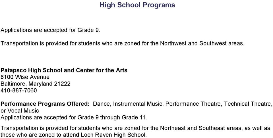 Instrumental Music, Performance Theatre, nical Theatre, or Vocal Music Applications are accepted for Grade 9 through Grade 11.