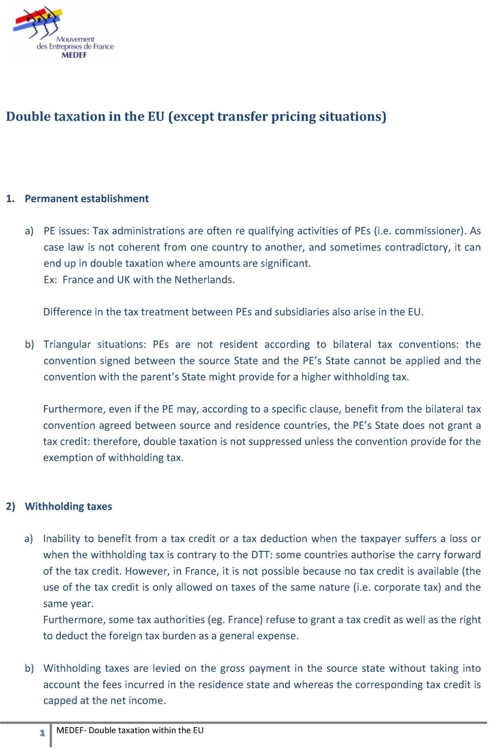 Difference in the tax treatment between PEs and subsidiaries also arise in the EU.
