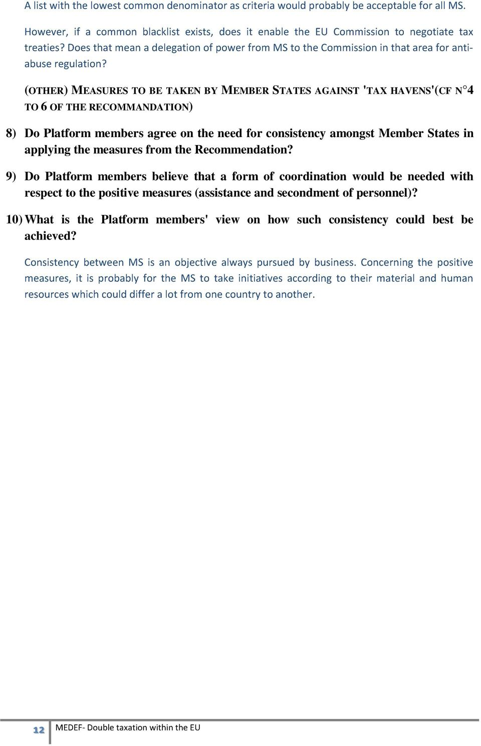 (OTHER) MEASURES TO BE TAKEN BY MEMBER STATES AGAINST 'TAX HAVENS'(CF N 4 TO 6 OF THE RECOMMANDATION) 8) Do Platform members agree on the need for consistency amongst Member States in applying the