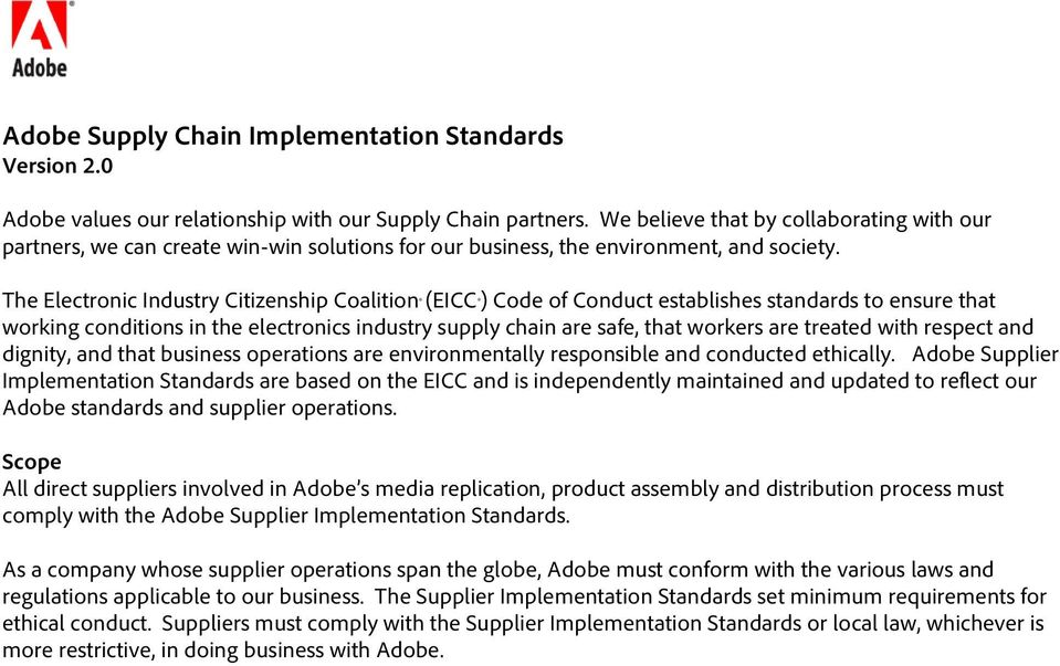 The Electronic Industry Citizenship Coalition (EICC ) Code of Conduct establishes standards to ensure that working conditions in the electronics industry supply chain are safe, that workers are