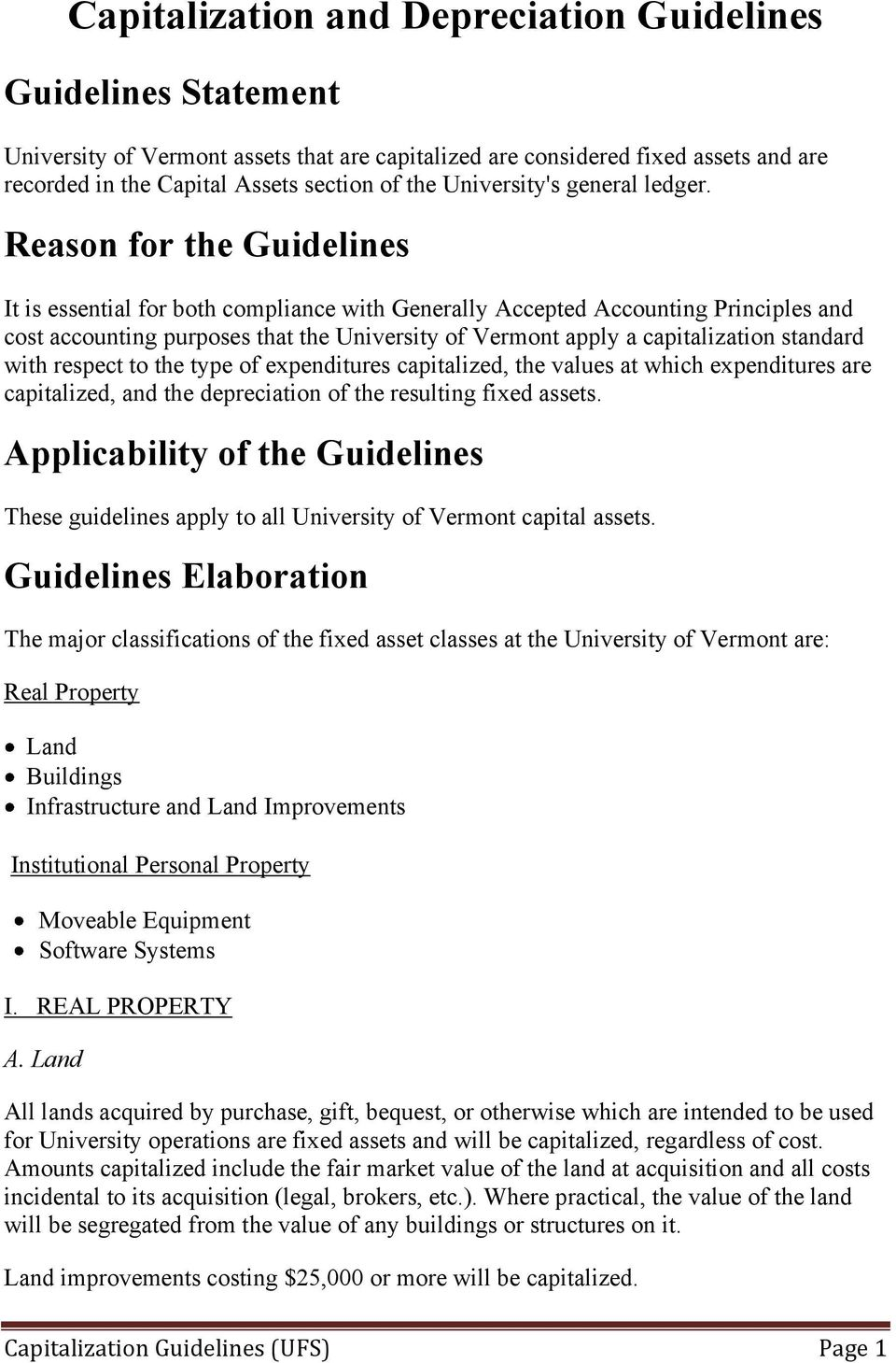 Reason for the Guidelines It is essential for both compliance with Generally Accepted Accounting Principles and cost accounting purposes that the University of Vermont apply a capitalization standard