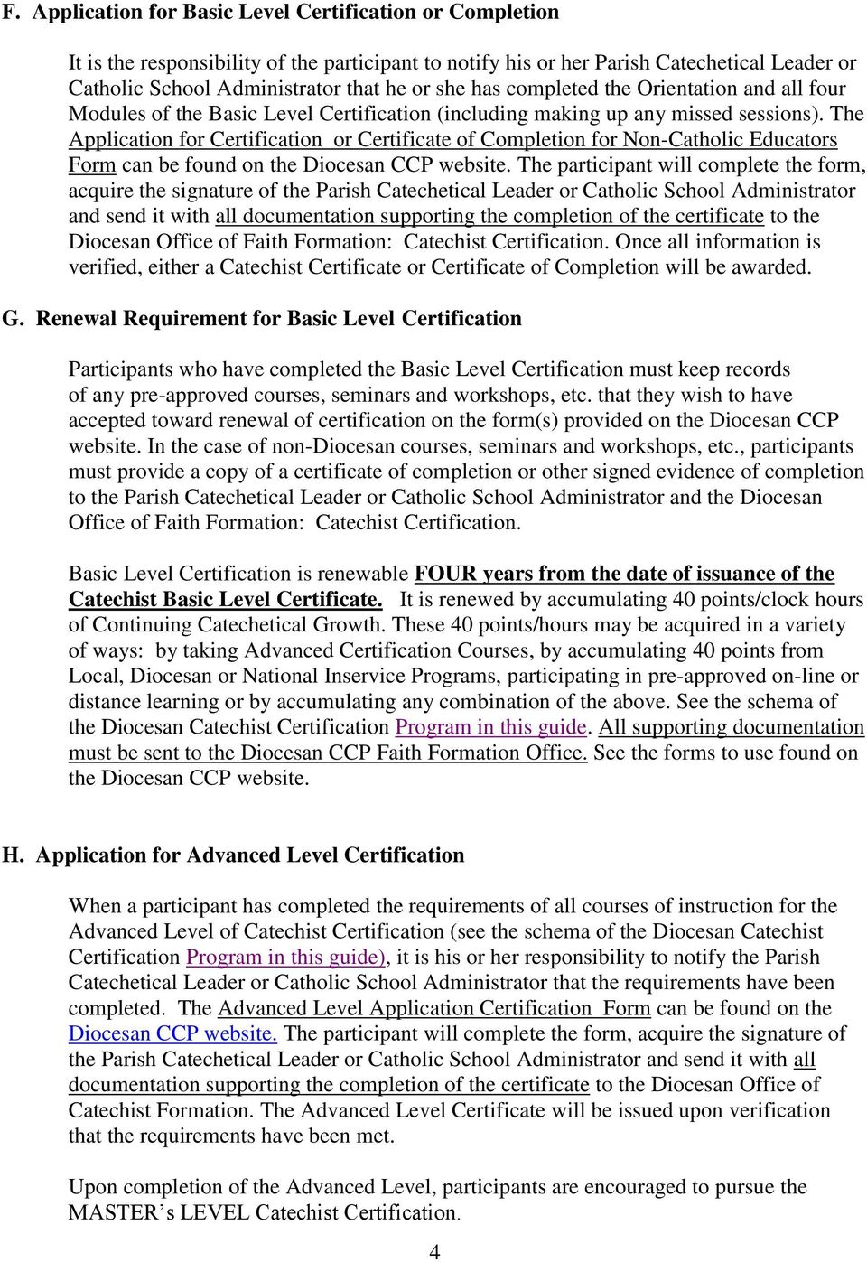 The Application for Certification or Certificate of Completion for Non-Catholic Educators Form can be found on the Diocesan CCP website.