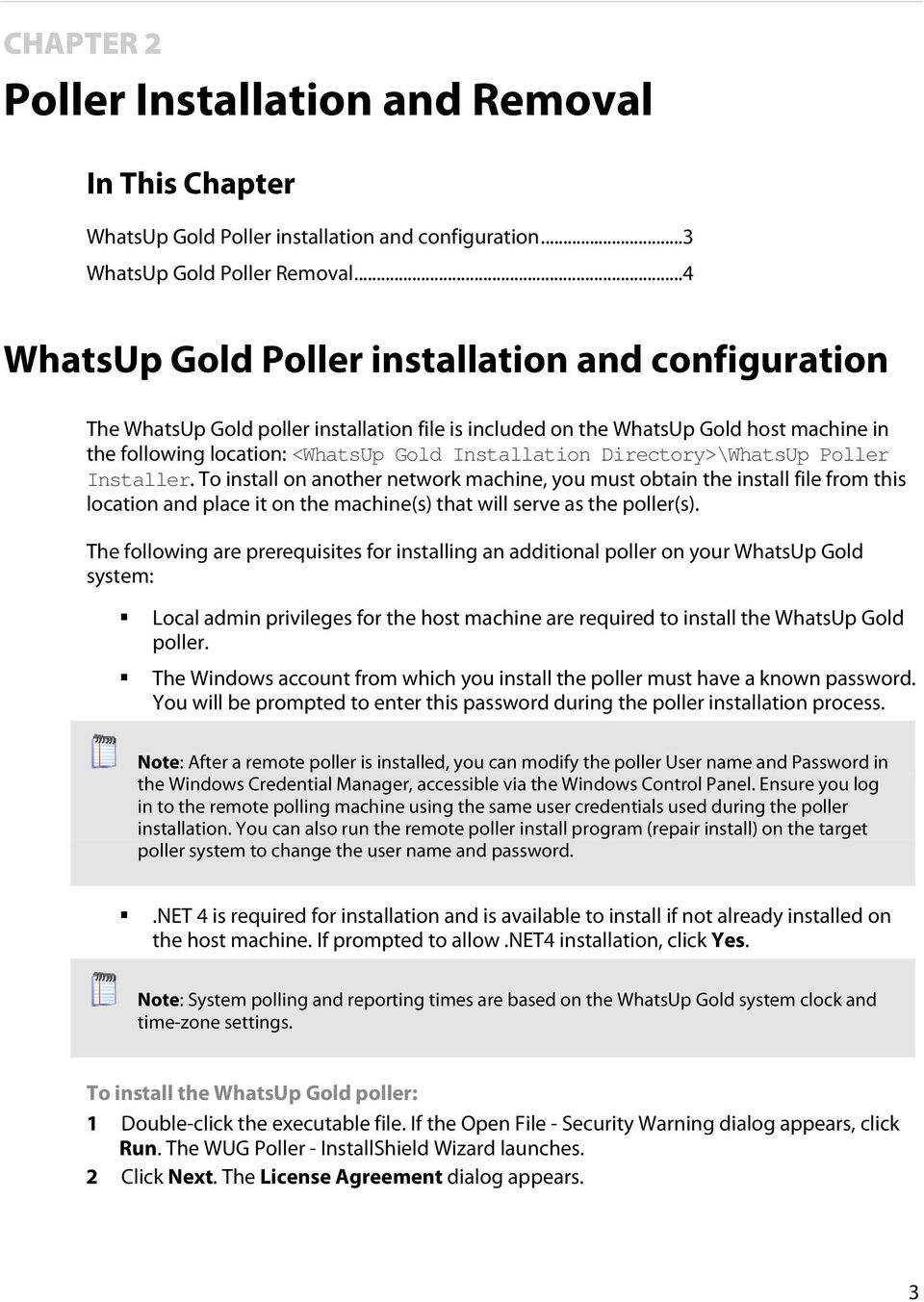 Directory>\WhatsUp Poller Installer. To install on another network machine, you must obtain the install file from this location and place it on the machine(s) that will serve as the poller(s).
