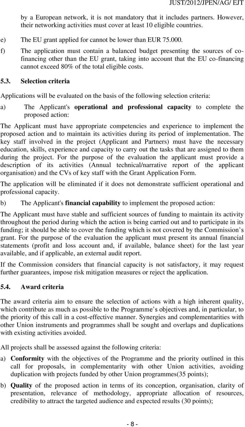 f) The application must contain a balanced budget presenting the sources of cofinancing other than the EU grant, taking into account that the EU co-financing cannot exceed 80% of the total eligible