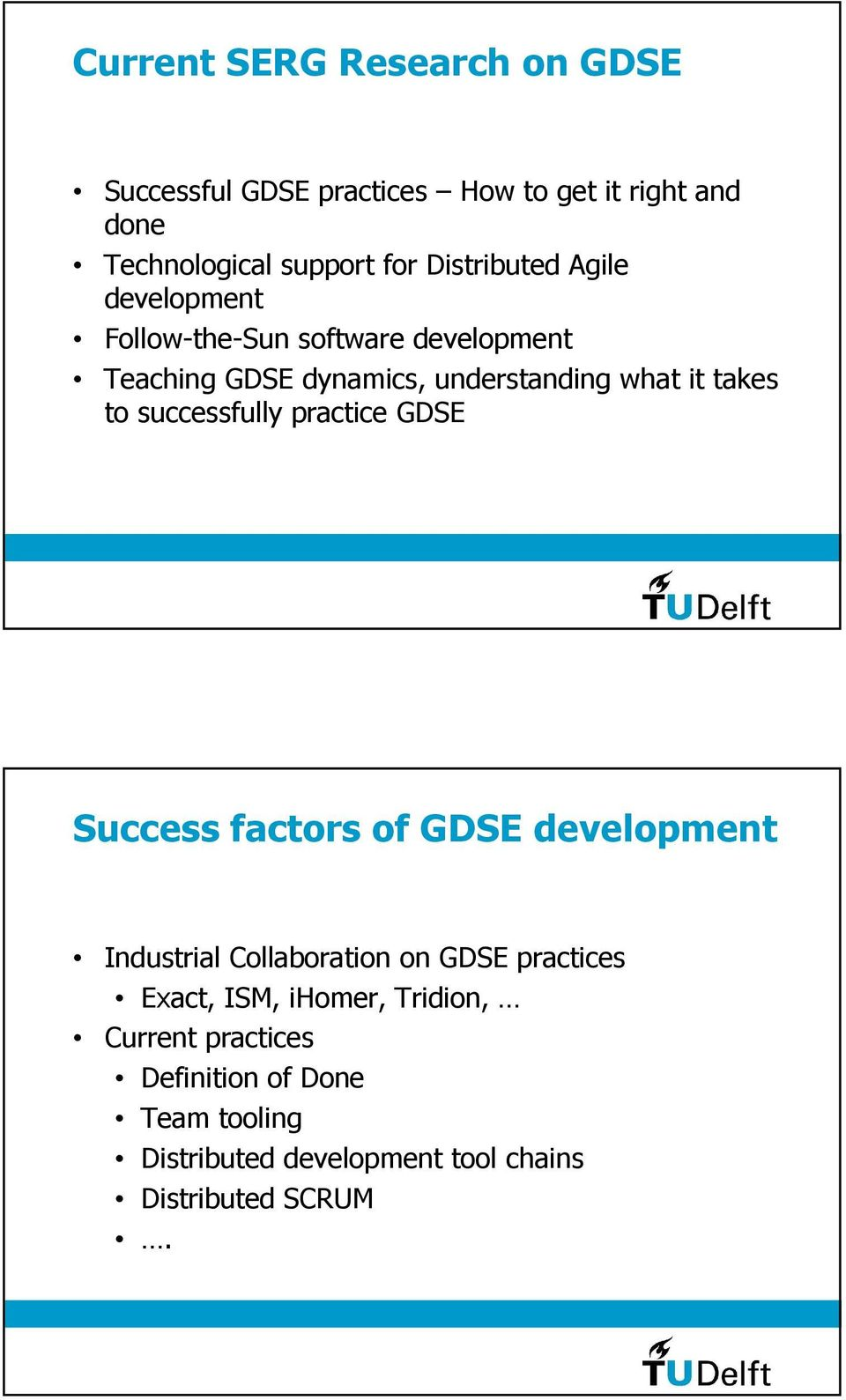 to successfully practice GDSE Success factors of GDSE development Industrial Collaboration on GDSE practices Exact,