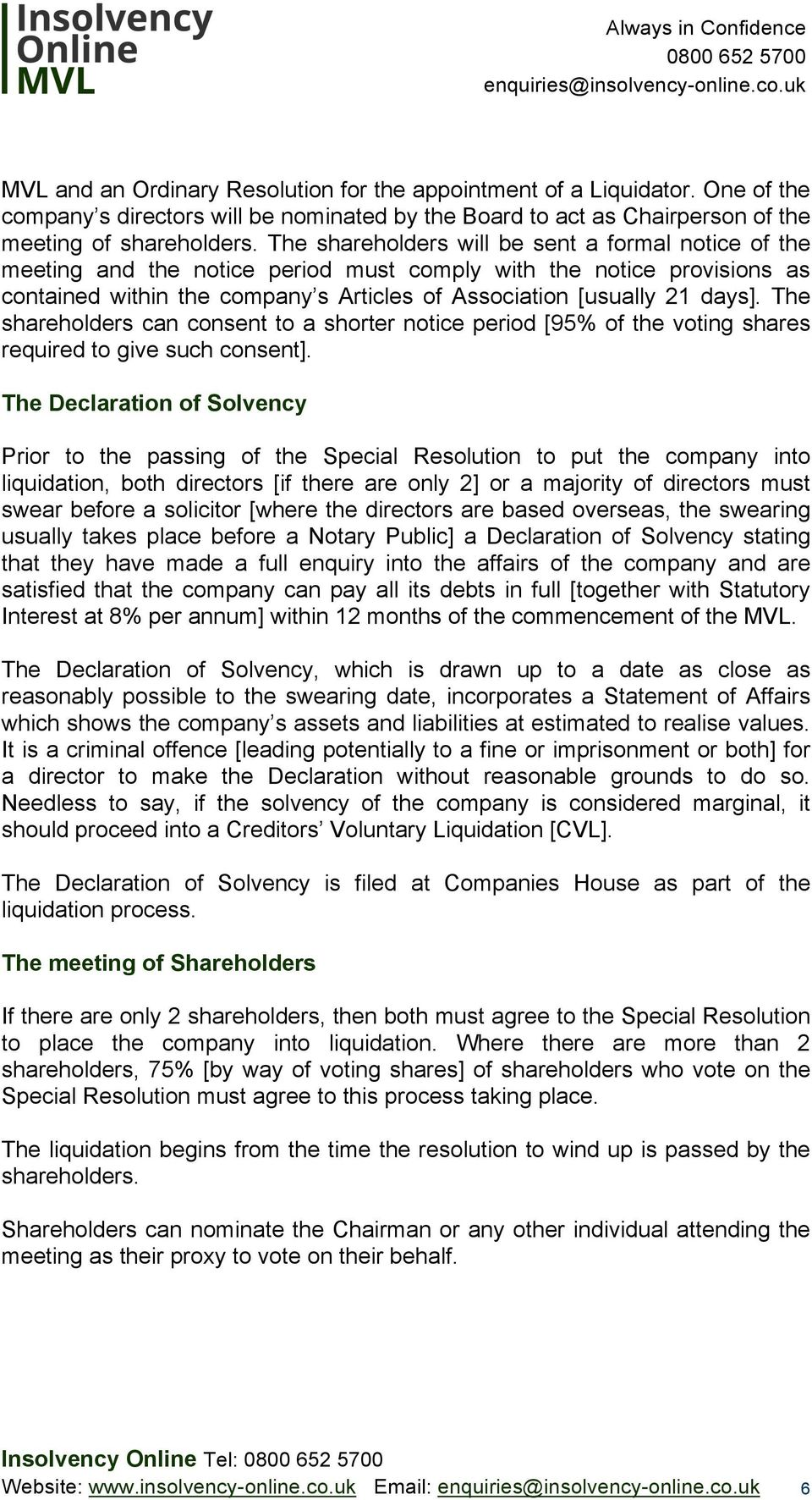 The shareholders can consent to a shorter notice period [95% of the voting shares required to give such consent].