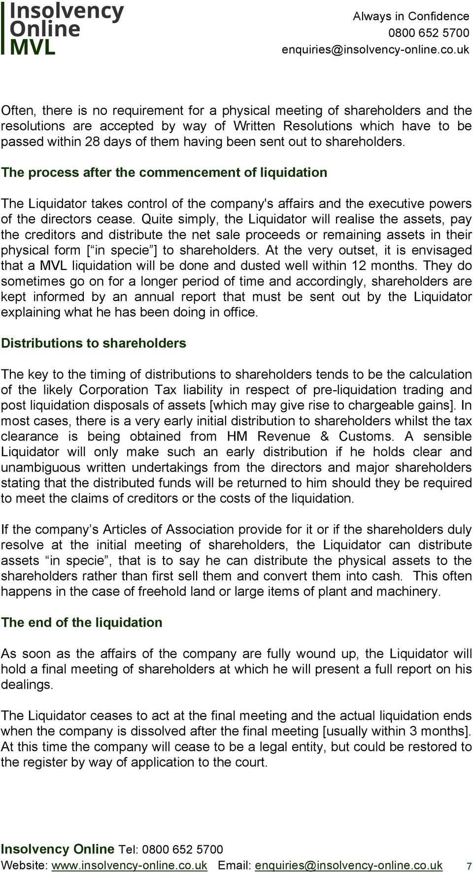 Quite simply, the Liquidator will realise the assets, pay the creditors and distribute the net sale proceeds or remaining assets in their physical form [ in specie ] to shareholders.