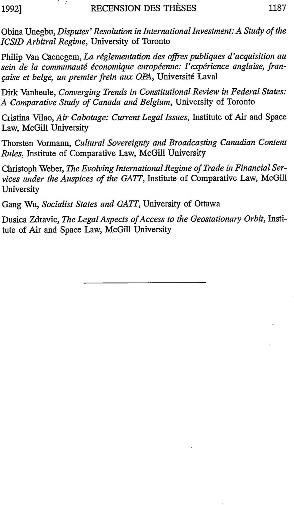 in Constitutional Review in Federal States: A Comparative Study of Canada and Belgium, University of Toronto Cristina Vilao, Air Cabotage: Current Legal Issues, Institute of Air and Space Law, McGill