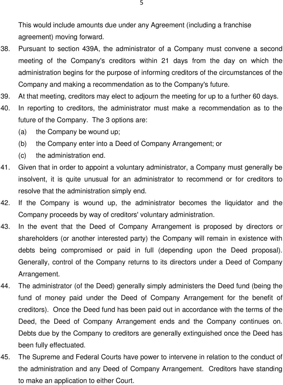 informing creditors of the circumstances of the Company and making a recommendation as to the Company's future. 39.