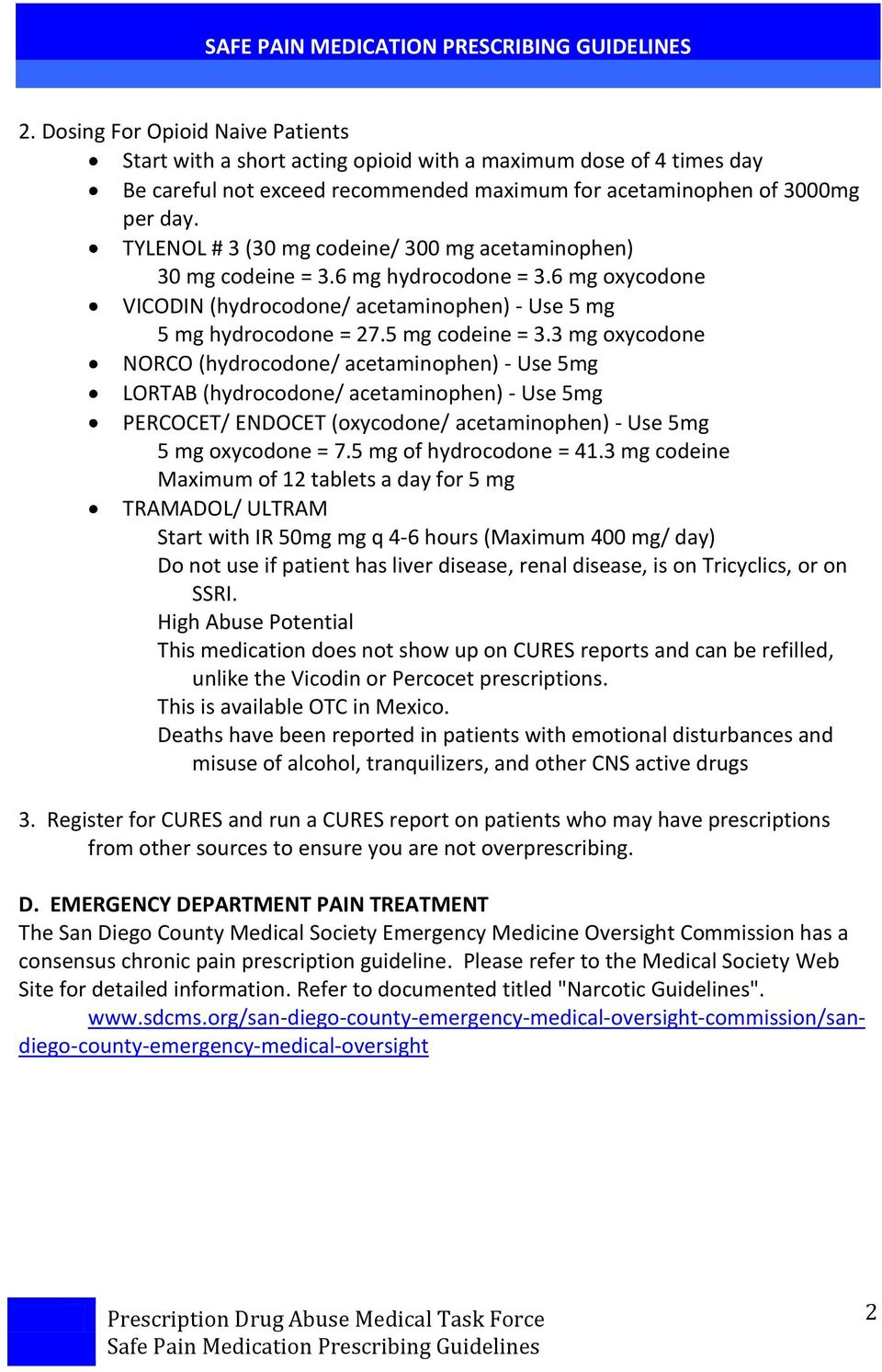 3 mg oxycodone NORCO (hydrocodone/ acetaminophen) - Use 5mg LORTAB (hydrocodone/ acetaminophen) - Use 5mg PERCOCET/ ENDOCET (oxycodone/ acetaminophen) - Use 5mg 5 mg oxycodone = 7.