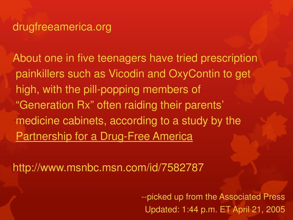 to get high, with the pill-popping members of Generation Rx often raiding their parents medicine